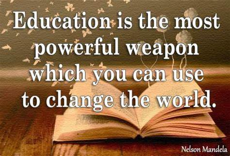 Education is the most poerful weapon which you can use to change the world Nelson Mandela